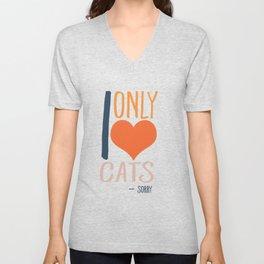 I only love cats - sorry Unisex V-Neck