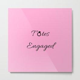 Totes Engaged (Pink) Metal Print