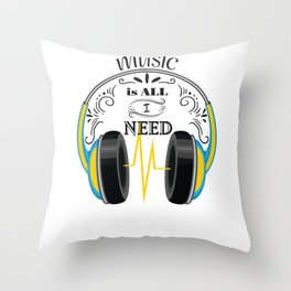 Music is all i need Throw Pillow
