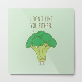 Broccoli don't like you either Metal Print