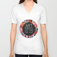 floral V-neck T-shirts featuring Ain't Nobody Got Time For That by Sara Eshak