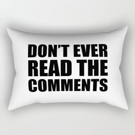 Don't Ever Read The Comments Rectangular Pillow