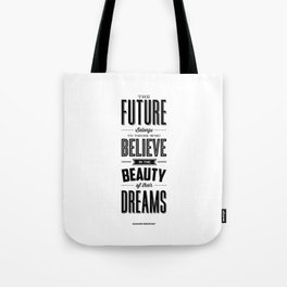 The Future Belongs to Those Who Believe in the Beauty of Their Dreams modern home room wall decor Tote Bag