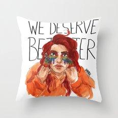 We Deserve Better. Throw Pillow