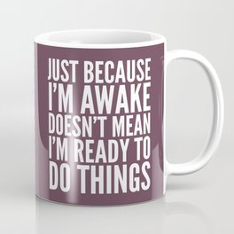 Just Because I'm Awake Doesn't Mean I'm Ready To Do Things (Eggplant) Coffee Mug