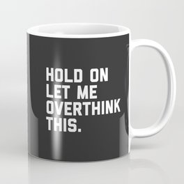 a42d1bd5da6 Overthink This Funny Quote Coffee Mug