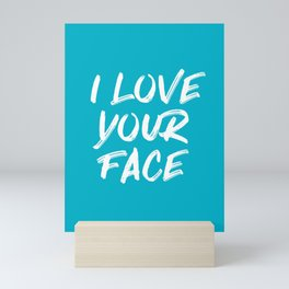 I Love Your Face Quote - Blue Mini Art Print