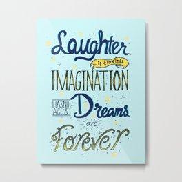 Laughter, Imagination, Dreams Metal Print