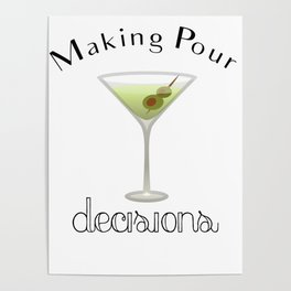 Making Pour Decisions with Martini Glass Poster