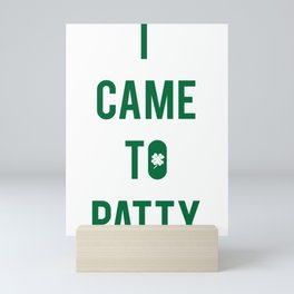 Funny St Patricks Day I Came To Patty Mini Art Print