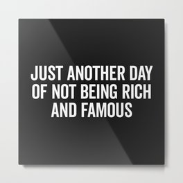 Not Rich And Famous Funny Saying Metal Print