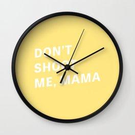 Don't Shoot Me, Mama - Typography Wall Clock