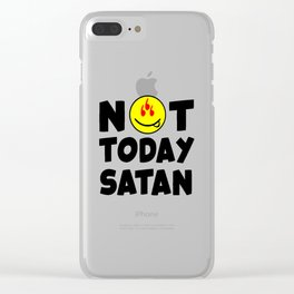 Not today Satan funny quote Clear iPhone Case