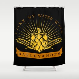 I Like My Water With Barley And Hops Shower Curtain