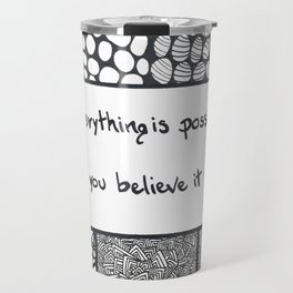 Everything is possible if you believe it Travel Mug