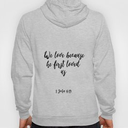 Scripture Art,Bible Cover,1 JOHN 4:19 We Love Because He First Loved Us,Bible Verse,Home Decor, Hoody