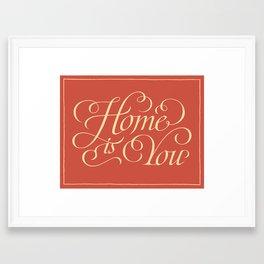 Home is you Framed Art Print