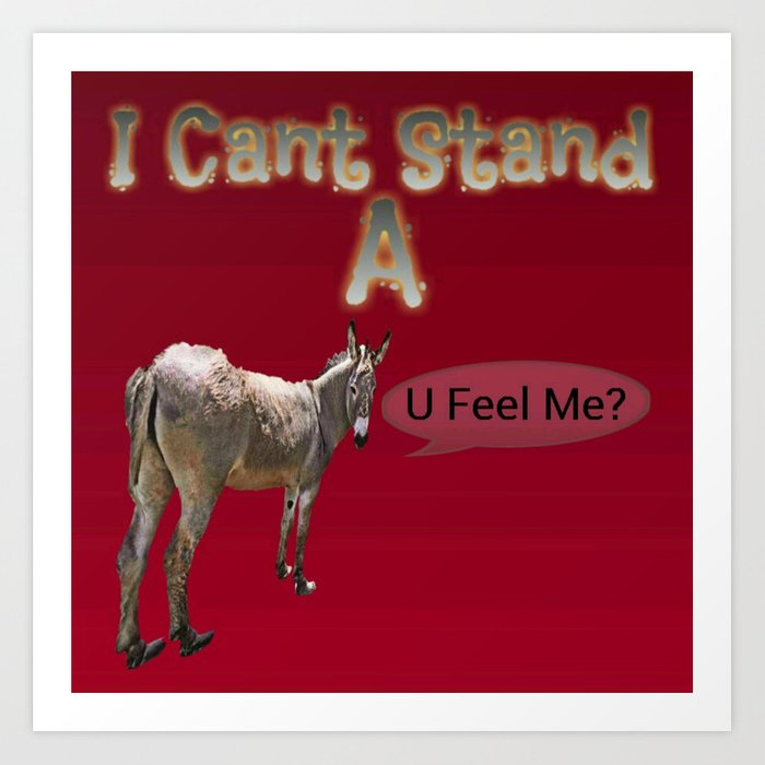I Cant Stand A Jackass Art Print