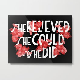 SHE BELIEVED SHE COULD, SO SHE DID! (red) Metal Print