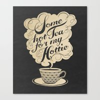 hot Canvas Prints featuring Some Hot Tea For My Hottie by Laura Graves