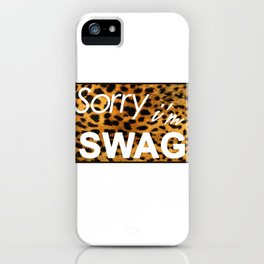 Sorry I´m SWAG iPhone Case