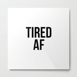 Tired Af Metal Print