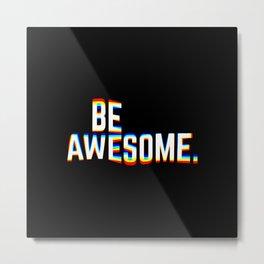 Be Awesome Metal Print