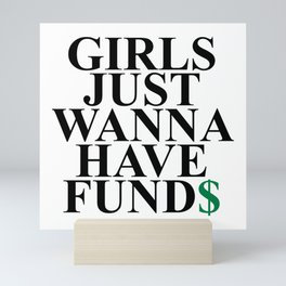 Girls Just Wanna Have Fund$ Funny Quote Mini Art Print