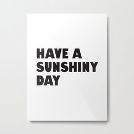 Have a Sunshiny Day Metal Print