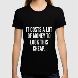 It costs a lot of money to look this cheap T-shirt