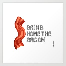 Bring Home the Bacon by Cup of Sarcasm Art Print