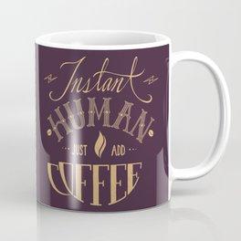 Instant Human Just Add Coffee Coffee Mug