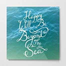 Happy We'll Be Beyond the Sea Metal Print