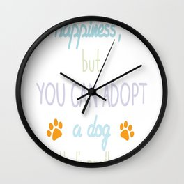 You Cant Buy Happiness. Adopt A Dog Wall Clock