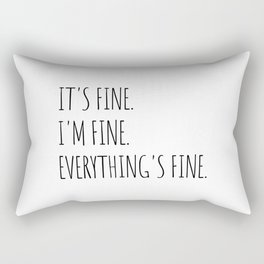 It's Fine I'm Fine Everything's Fine Rectangular Pillow