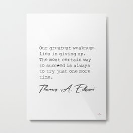 Our greatest weakness lies in giving up. Thomas Edison Metal Print