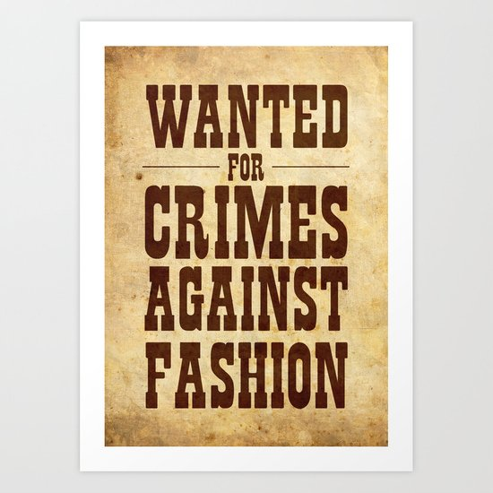 WANTED FOR CRIMES AGAINST FASHION Art Print