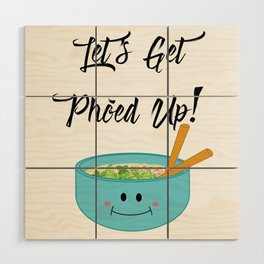Let's Get Pho'ed Up! Wood Wall Art