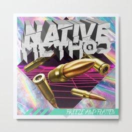 Native Method - Freeze And Flatten Metal Print