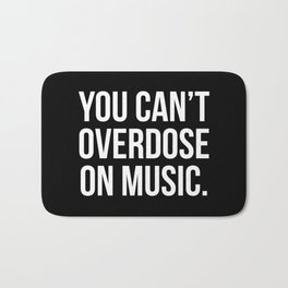 Can't Overdose On Music Quote Bath Mat