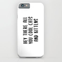 Hey There All You Cool Cats and Kittens iPhone Case