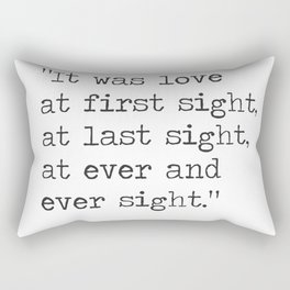 It was love at first sight, at last sight, at ever and ever sight. Vladimir Nabokov, Lolita Rectangular Pillow