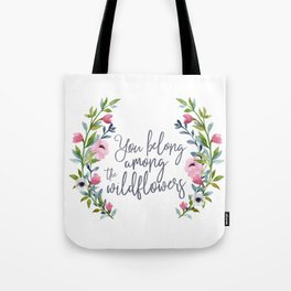 You Belong Among the Wildflowers Tote Bag