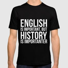 English Is Important But History Is Importanter Funny  T-shirt