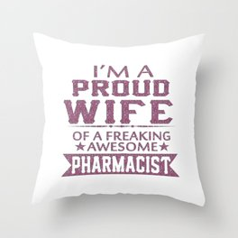 I'M A PROUD PHARMACIST'S WIFE Throw Pillow