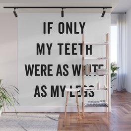 Teeth White As Legs Funny Quote Wall Mural