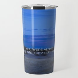 You Were Alone Before They Left You II Travel Mug