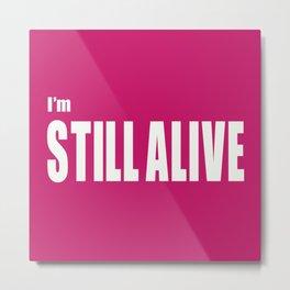 I'm Still Alive Metal Print