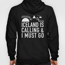 Iceland Is Calling And I Must Go Hoody