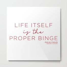 Life Itself is the Proper Binge (Red) Metal Print